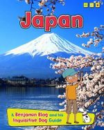 Japan : A Benjamin Blog and His Inquisitive Dog Guide - Anita Ganeri