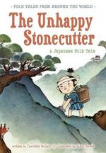 The Unhappy Stonecutter : A Japanese Folk Tale - Charlotte Guillain
