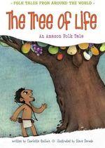 The Tree of Life : An Amazonian Folk Tale - Charlotte Guillain