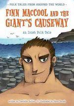 Finn Maccool and the Giant's Causeway : An Irish Folk Tale - Charlotte Guillain