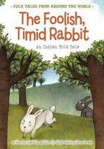 The Foolish, Timid Rabbit : An Indian Folk Tale - Charlotte Guillain