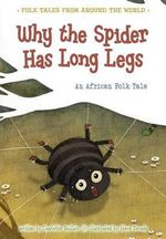 Why the Spider Has Long Legs : An African Folk Tale - Charlotte Guillain