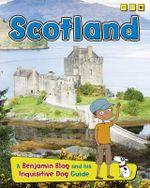 Scotland : Country Guides, with Benjamin Blog and His Inquisitive Dog - Anita Ganeri