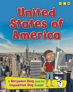 United States of America : Country Guides, with Benjamin Blog and His Inquisitive Dog - Anita Ganeri