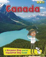Canada : Country Guides, with Benjamin Blog and His Inquisitive Dog - Anita Ganeri