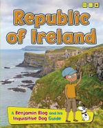 Republic of Ireland : Country Guides, with Benjamin Blog and His Inquisitive Dog - Anita Ganeri