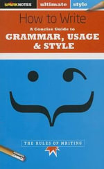 How to Write : Grammar, Usage & Style (Sparknotes Ultimate Style) - Emma Chastain