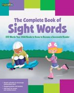 The Complete Book of Sight Words : 220 Words Your Child Needs to Know to Become a Successful Reader - Shannon Keeley