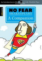No Fear Shakespeare A Companion : No Fear Shakespeare - William Shakespeare