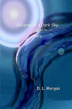 Children of a Dark Sky & Alice - D. L. Morgan