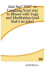 Just Say YES to Laughing Your Way to Fitness with Yoga and - Sushil Bhatia