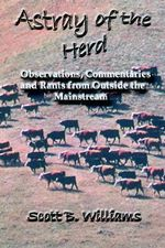Astray of the Herd :  Observations, Commentaries and Rants from Outside the Mainstream - Scott B. Williams