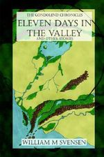 Eleven Days in the Valley (and Other Stories) - William M. Svensen