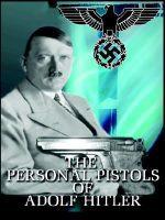 Personal Pistols of Adolf Hitler - Michael John O'Hara