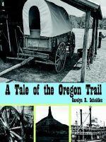 A Tale of the Oregon Trail - Carolyn R. Scheidies