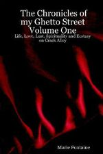 Chronicles of My Ghetto Street Volume One :  Life, Love, Lust, Spirituality and Ecstasy on Crack Alley - Marie Fontaine