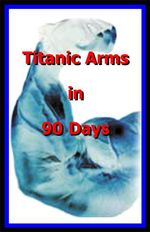 Big Arms Titanic Arms in 90 Days!