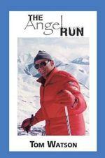 Angel Run - Tom Watson