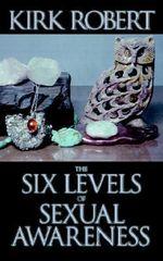 The Six Levels of Sexual Awareness - Kirk Robert