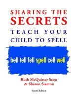 Sharing the Secrets : Teach Your Child to Spell, 2nd Edition - Ruth McQuirter Scott