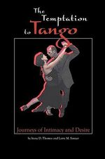 The Temptation to Tango : Journeys of Intimacy and Desire - Larry, M. Sawyer