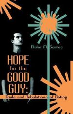 Hope for the Good Guy : Trials and Tribulations of Dating - Blake M. Scates