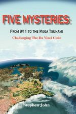 Five Mysteries : From 9/11 to the Mega Tsunami - Challenging the