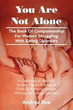 You are Not Alone : The Book of Companionship for Women Struggling with Eating Disorders - Andrea Roe