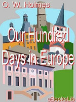 Our Hundred Days in Europe - Oliver Wendell Holmes