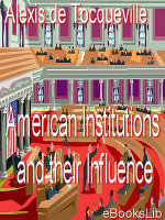 American Institutions And Their Influence - Alexis de Tocqueville
