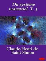 Du systeme industriel. T. 3 - Claude-Henri de Saint-Simon