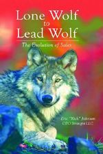 Lone Wolf to Lead Wolf : The Evolution of Sales - Eric Johnson