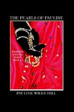 The Pearls of Pauline : Poems from the Soul - Pauline Wiles Hill