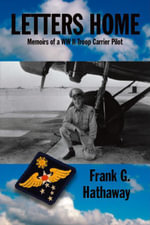 Letters Home : Memoirs of a WW II Troop Carrier Pilot - Frank G. Hathaway