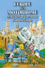 Europe in a Motorhome : A Mid-Life Gap Year Around Southern Europe - H. D. Jackson