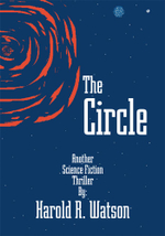 The Circle : A Science Fiction Thriller - Harold R. Watson