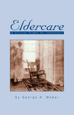 Eldercare : A Clinical Primer for Volunteers - George H. Weber