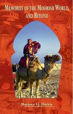 Memories of the Moorish World, and Beyond - Marjory Harris