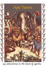 Ape Tantra : My Adventures in the Land of Spirits - George (Swamishivanando) Berci