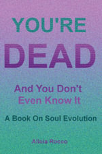 You're Dead and You Don't Even Know It - Alicia Rocco