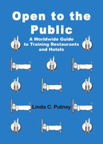 Open to the Public : A Worldwide Guide to Training Restaurants and Hotels - Linda Putney