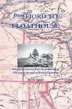 From Fjord to Floathouse - One Family's Journey from the Farmlands of Norway to the Coast of British Columbia - Myrtle Siebert