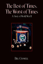 The Best of Times, the Worst of Times : A Story of World War II - Bill Crowell