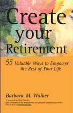 Create Your Retirement : 55 Ways to Empower the Rest of Your Life - Barbara M. Walker