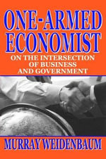 One-armed Economist : On the Intersection of Business and Government - Murray L. Weidenbaum