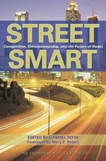 Street Smart : Competition, Entrepreneurship and the Future of Roads
