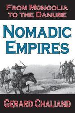 Nomadic Empires : From Mongolia to the Danube - Gerard Chaliand