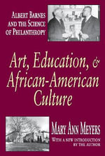 Art, Education, and African-American Culture : Albert Barnes and the Science of Philanthropy - Mary Ann Meyers