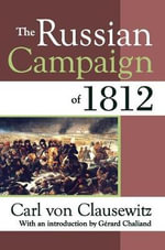The Russian Campaign of 1812 - Carl von Clausewitz