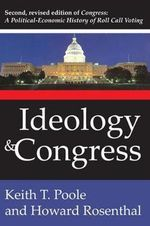 Ideology and Congress : A Political Economic History of Roll Call Voting - Keith T. Poole